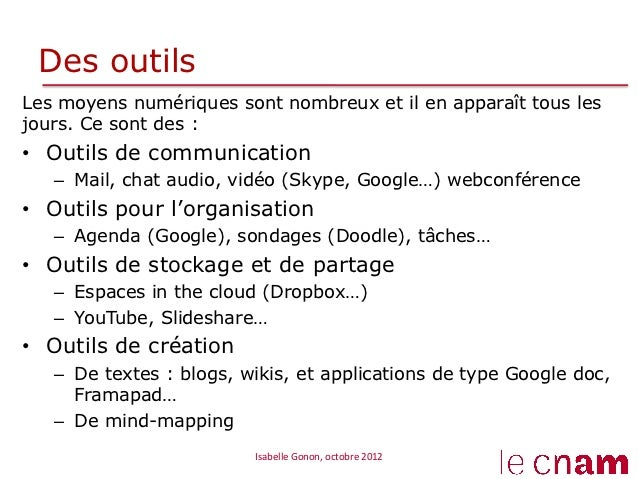Des outilsLes moyens numériques sont nombreux et il en apparaît tous lesjours. Ce sont des :• Outils de communication   –...