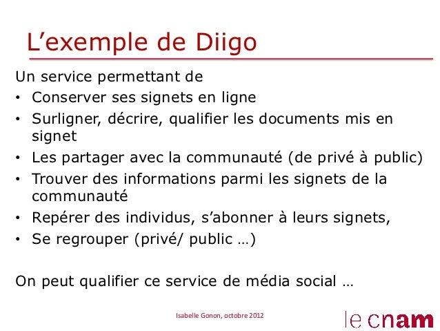 L'exemple de DiigoUn service permettant de• Conserver ses signets en ligne• Surligner, décrire, qualifier les documents ...