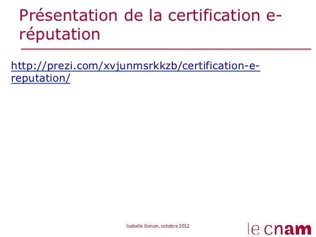 Présentation de la certification e- réputationhttp://prezi.com/xvjunmsrkkzb/certification-e-reputation/                   ...