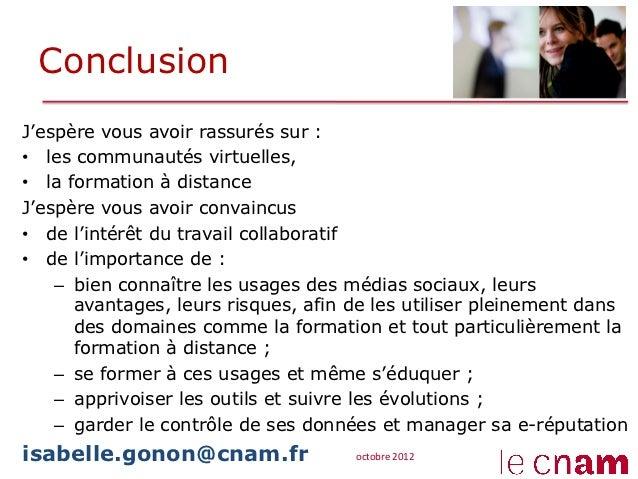 ConclusionJ'espère vous avoir rassurés sur :• les communautés virtuelles,• la formation à distanceJ'espère vous avoir co...