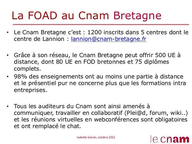 La FOAD au Cnam Bretagne• Le Cnam Bretagne c'est : 1200 inscrits dans 5 centres dont le   centre de Lannion : lannion@cna...