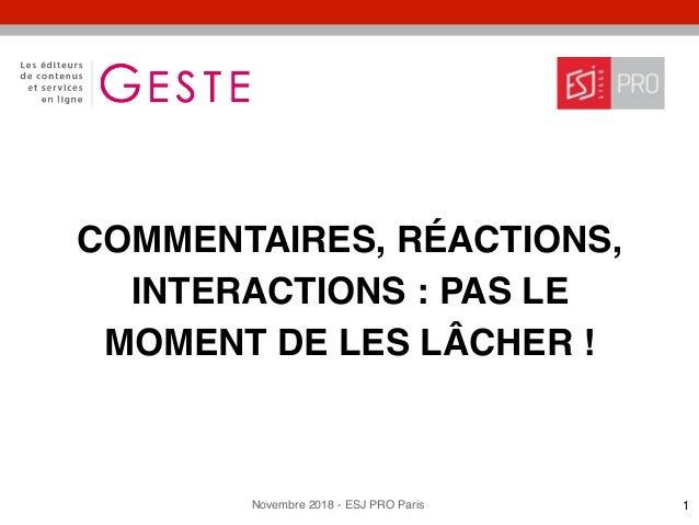 Novembre 2018 - ESJ PRO Paris COMMENTAIRES, RÉACTIONS, INTERACTIONS : PAS LE MOMENT DE LES LÂCHER ! 1