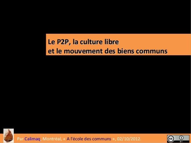 Le P2P, la culture libre               et le mouvement des biens communs                                                  ...