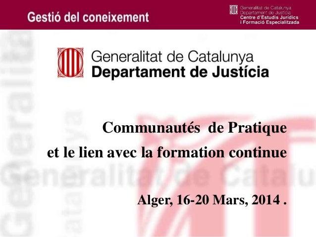 1 Communautés de Pratique et le lien avec la formation continue Alger, 16-20 Mars, 2014 .