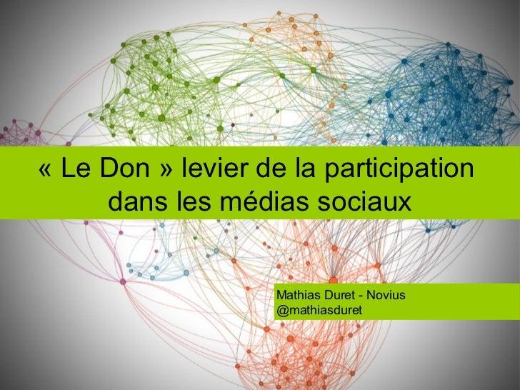 «Le Don» levier de la participation dans les médias sociaux Mathias Duret - Novius @mathiasduret