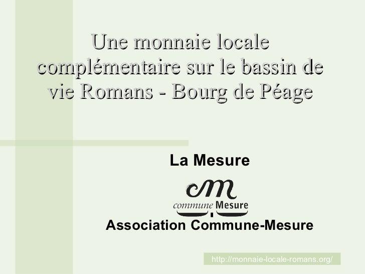 La Mesure, une monnaie locale complémentaire sur le bassin de vie Romans - Bourg de Péage Association Commune-Mesure