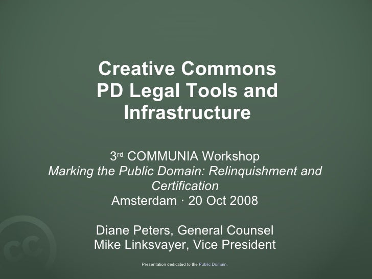 Creative Commons PD Legal Tools and Infrastructure 3 rd  COMMUNIA Workshop Marking the Public Domain: Relinquishment and C...