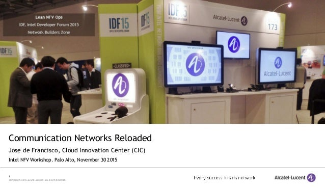 1 COPYRIGHT © 2015 ALCATEL-LUCENT. ALL RIGHTS RESERVED. Communication Networks Reloaded Jose de Francisco, Cloud Innovatio...