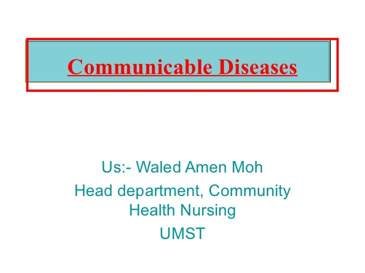 Us:- Waled Amen Moh Head department, Community Health Nursing UMST Communicable Diseases