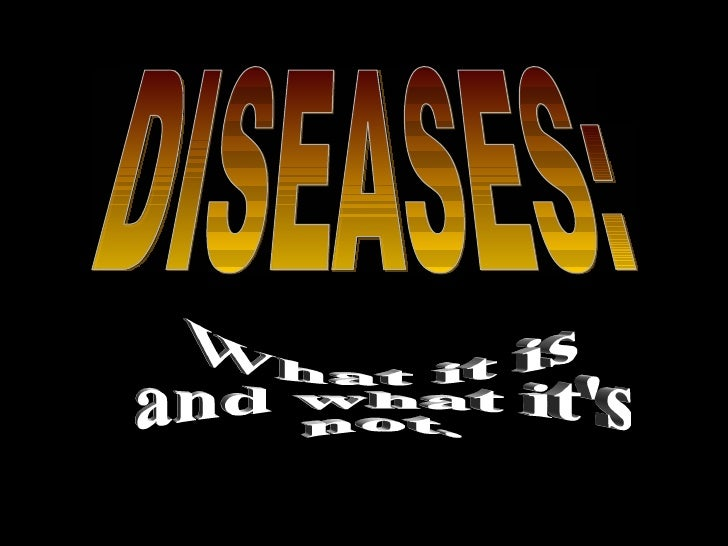 DISEASES: What it is and what it's not.