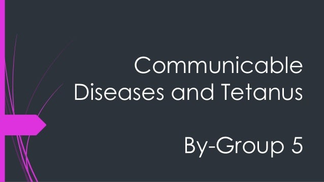 Communicable Diseases and Tetanus By-Group 5