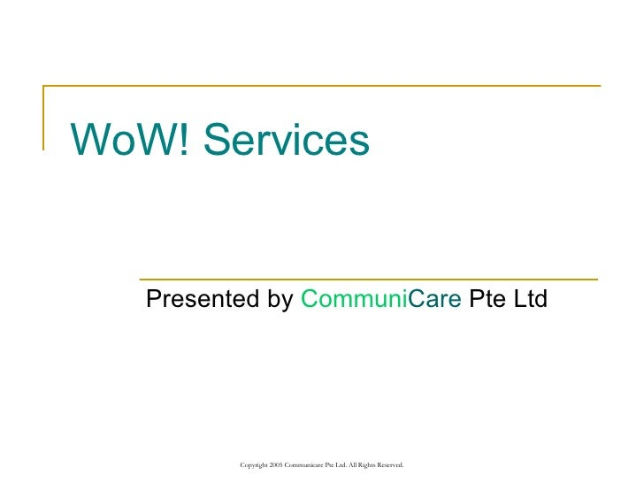 WoW! Services Presented by  Communi Care  Pte Ltd