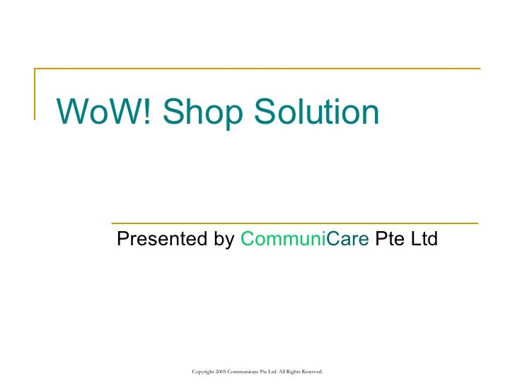 WoW! Shop Solution Presented by  Communi Care  Pte Ltd