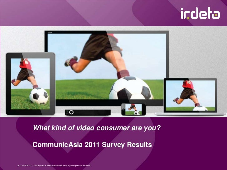 What kind of video consumer are you?CommunicAsia 2011 Survey Results<br />2011 © IRDETO  |  This document contains informa...