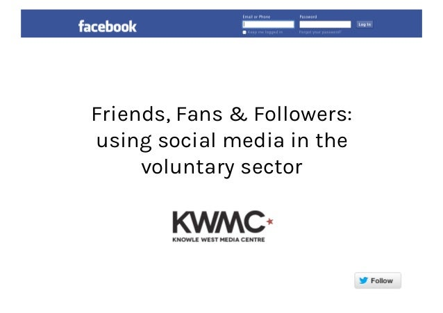 Friends, Fans & Followers: using social media in the voluntary sector