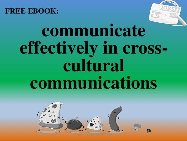 1 FREE EBOOK: CommunicationSkills365.info communicate effectively in cross- cultural communications