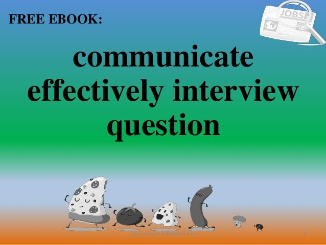 1 FREE EBOOK: CommunicationSkills365.info communicate effectively interview question