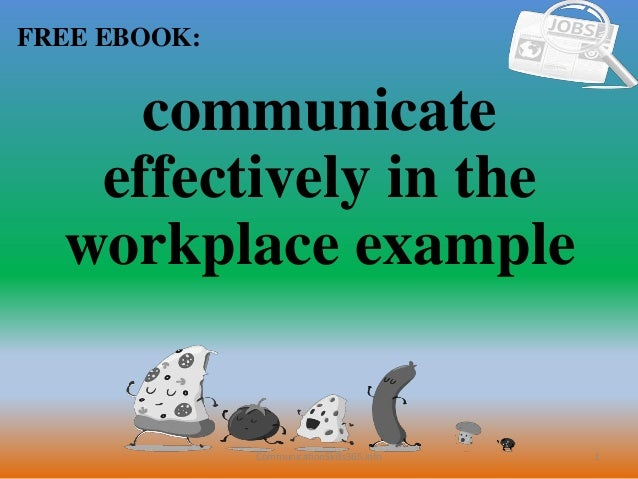 1 FREE EBOOK: CommunicationSkills365.info communicate effectively in the workplace example