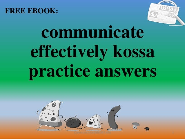 1 FREE EBOOK: CommunicationSkills365.info communicate effectively kossa practice answers