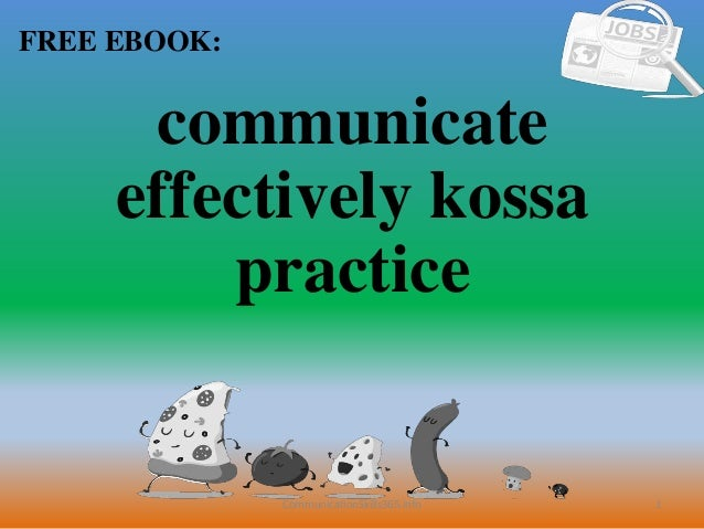 1 FREE EBOOK: CommunicationSkills365.info communicate effectively kossa practice
