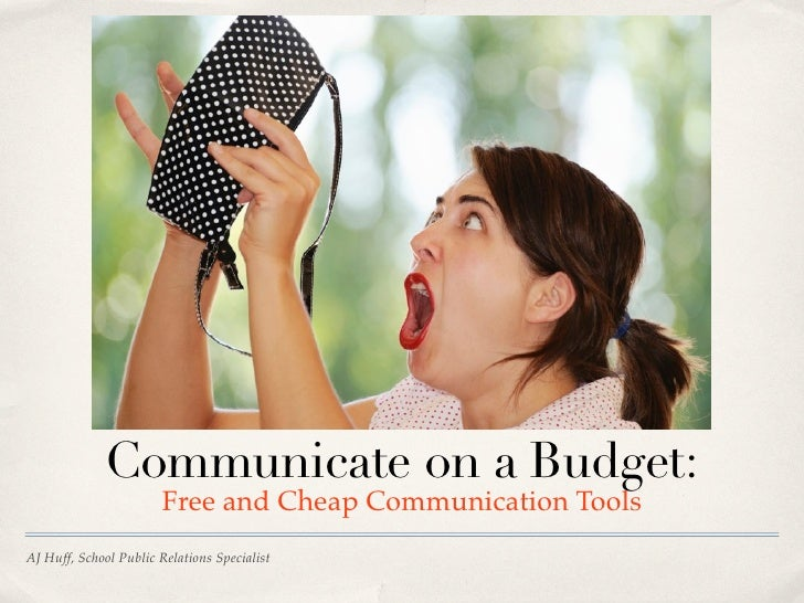 Communicate on a Budget:                       Free and Cheap Communication ToolsAJ Huff, School Public Relations Specialist