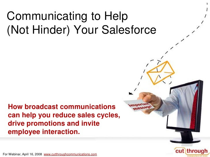 Communicating to Help   (Not Hinder) Your Salesforce        How broadcast communications    can help you reduce sales cycl...