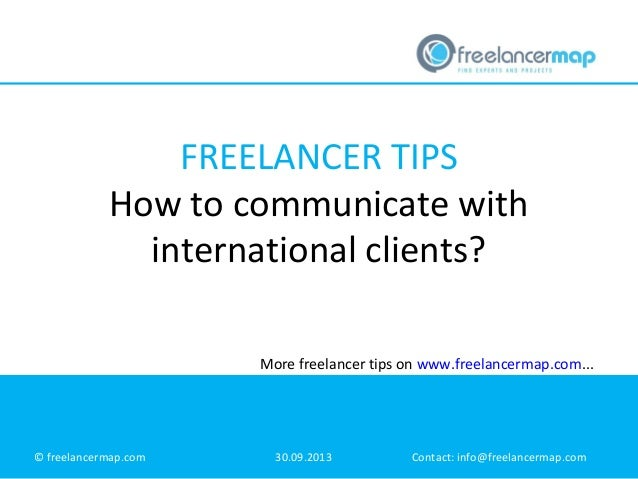 FREELANCER TIPS How to communicate with international clients? © freelancermap.com 30.09.2013 Contact: info@freelancermap....