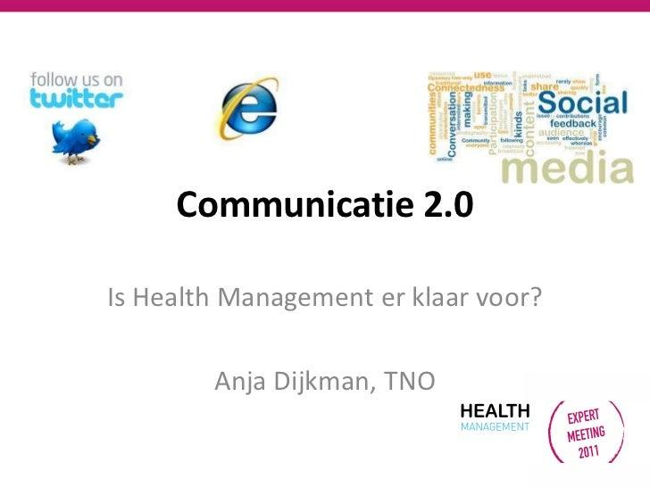 Communicatie 2.0Is Health Management er klaar voor?        Anja Dijkman, TNO