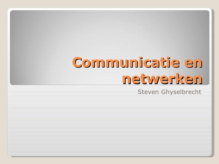 Communicatie en netwerken Steven Ghyselbrecht