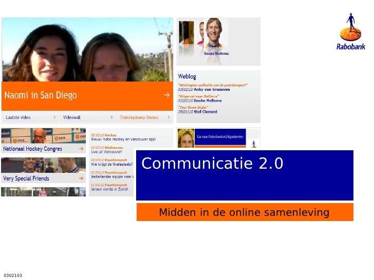 Communicatie 2.0           Midden in de online samenleving0302103