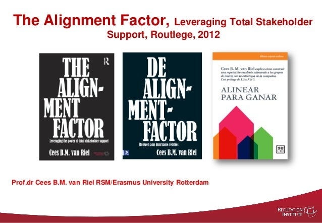 The Alignment Factor, Leveraging Total Stakeholder                            Support, Routlege, 2012Prof.dr Cees B.M. van...