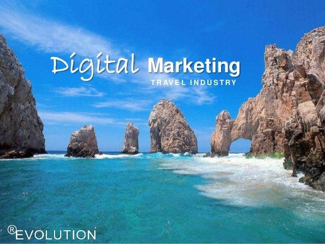 Digital Marketing T R AV E L I N D U S T RY