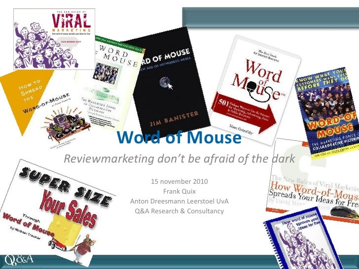 Word of MouseReviewmarketing don't be afraid of the dark                  15 november 2010                      Frank Quix...
