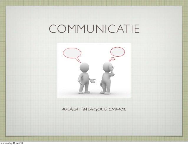 COMMUNICATIEAKASH BHAGOLE 1MMC1donderdag 20 juni 13