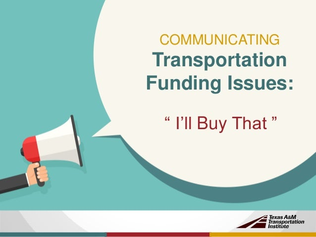 "COMMUNICATING Transportation Funding Issues: "" I'll Buy That """