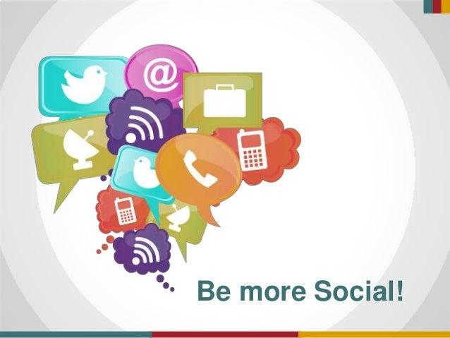 Be more Social!