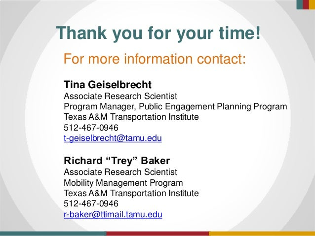 Thank you for your time! For more information contact: Tina Geiselbrecht Associate Research Scientist Program Manager, Pub...