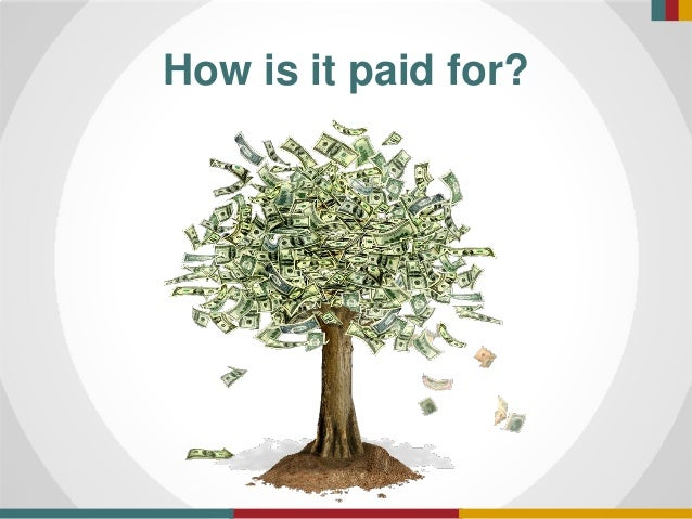How is it paid for?