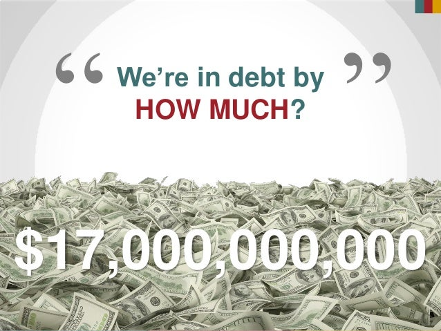 """We're in debt by HOW MUCH? """" """" $17,000,000,000"""