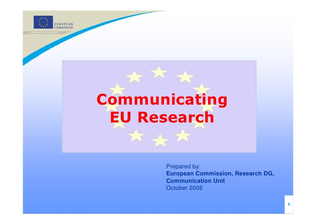 Communicating EU Research      Prepared by:      European Commission, Research DG,      Communication Unit      October 20...