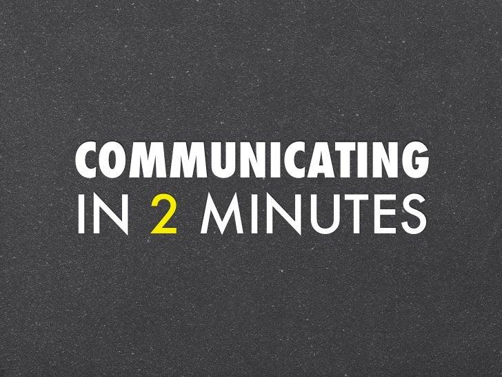 COMMUNICATINGIN 2 MINUTES