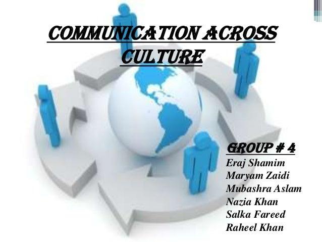 1Chapter 4COMMUNICATION ACROSSCULTUREGroup # 4Eraj ShamimMaryam ZaidiMubashra AslamNazia KhanSalka FareedRaheel Khan