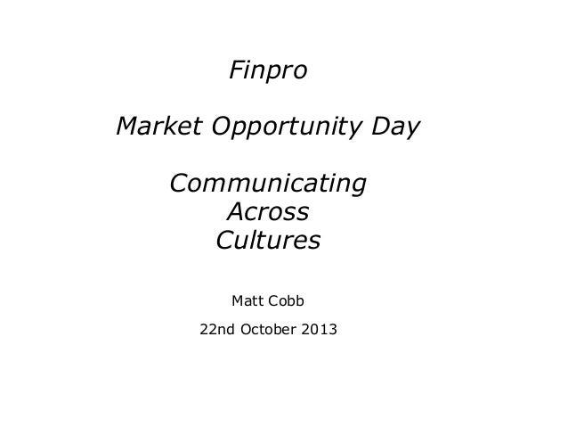 Finpro Market Opportunity Day Communicating Across Cultures Matt Cobb 22nd October 2013