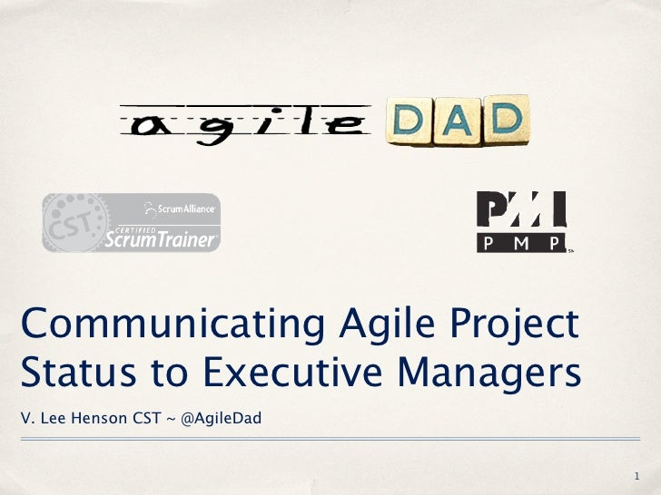 Communicating Agile ProjectStatus to Executive ManagersV. Lee Henson CST ~ @AgileDad                                1