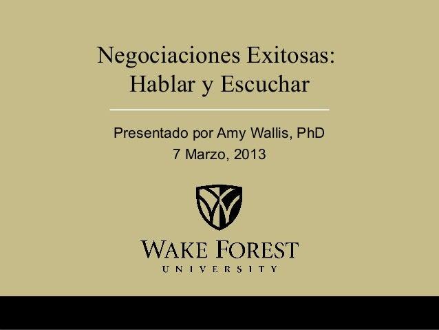 Negociaciones Exitosas:  Hablar y Escuchar Presentado por Amy Wallis, PhD         7 Marzo, 2013