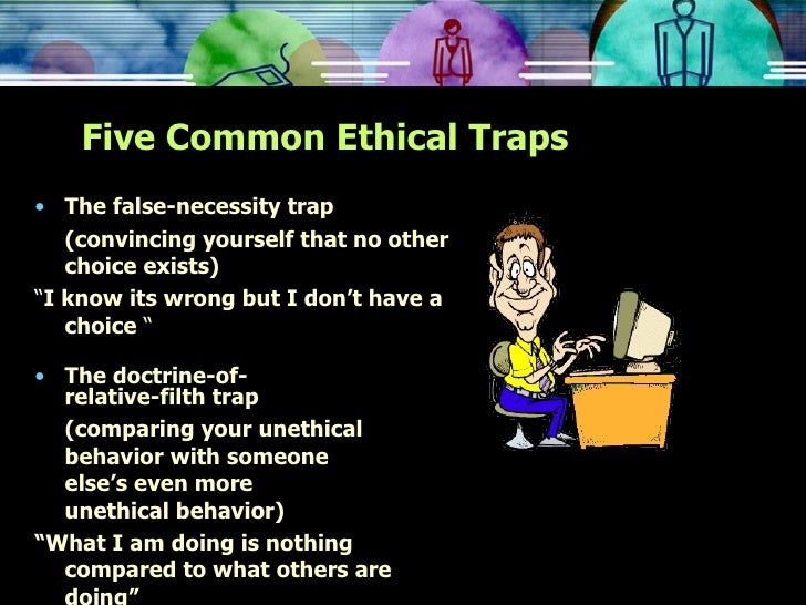 common ethical traps Inservice levels in professional ethics, and the profession as a whole has not  it  turns out these same attributes are also commonly found in  educators would  avoid falling into the trap of assuming that misconduct is a.