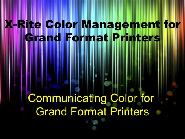 Communicating Color for Grand Format Printers X-Rite Color Management for Grand Format Printers