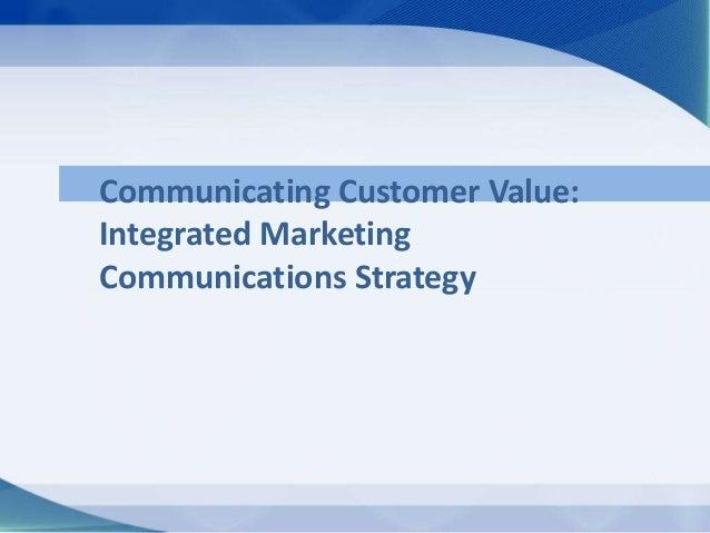 Communicating Customer Value: Integrated Marketing Communications Strategy