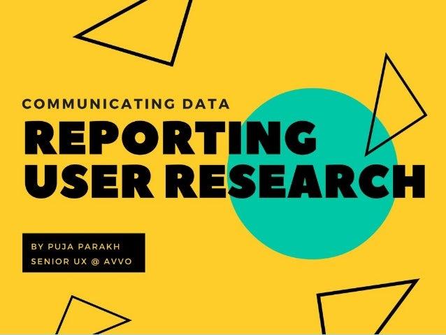 COMMUNICATING DATA Reporting User Research Findings Puja Parakh Sr. UX Designer @ Avvo