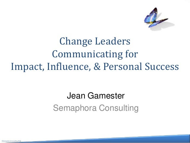 Change Leaders                    Communicating for           Impact, Influence, & Personal Success                       ...